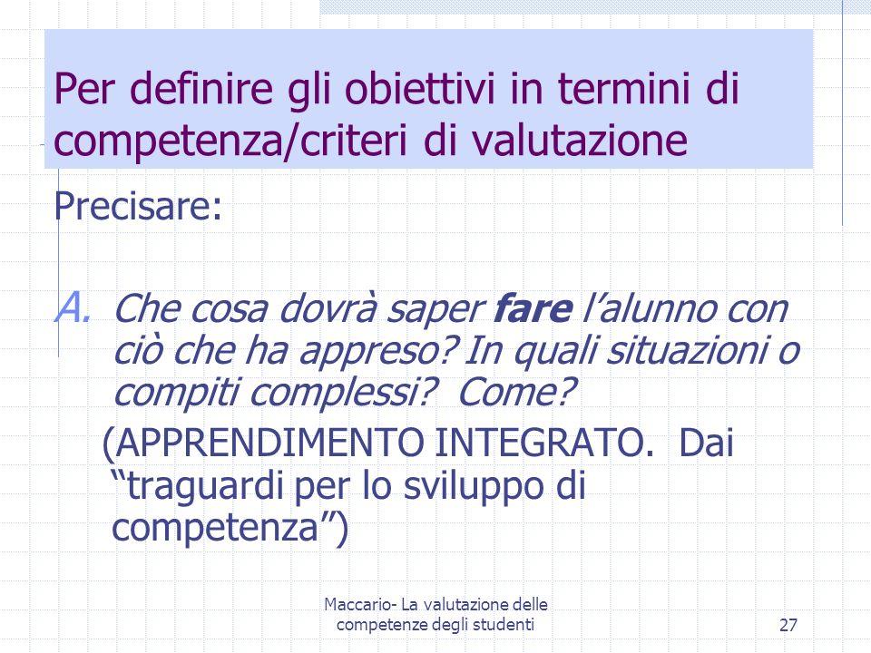 Maccario- La valutazione delle competenze degli studenti27 Per definire gli obiettivi in termini di competenza/criteri di valutazione Precisare: A.