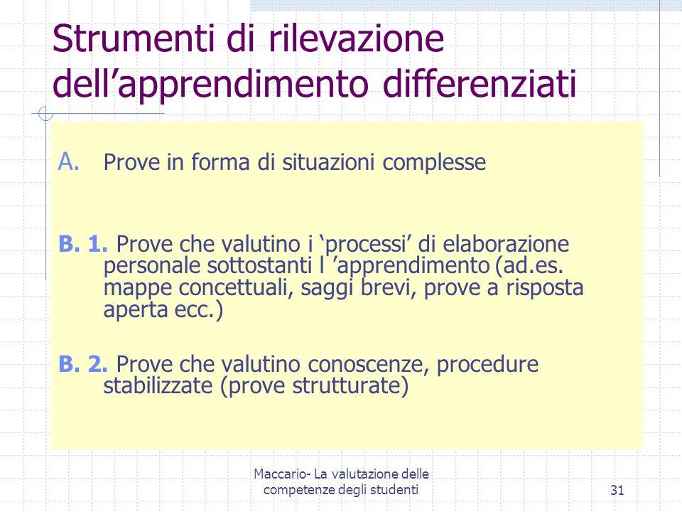 Maccario- La valutazione delle competenze degli studenti31 Strumenti di rilevazione dellapprendimento differenziati A. Prove in forma di situazioni co