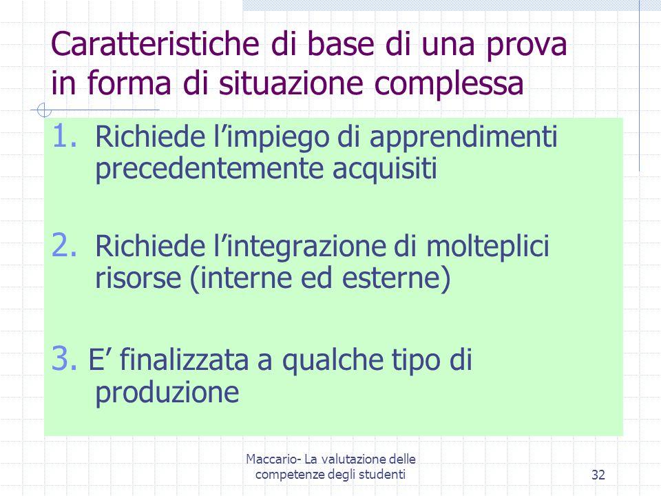 Maccario- La valutazione delle competenze degli studenti32 Caratteristiche di base di una prova in forma di situazione complessa 1. Richiede limpiego
