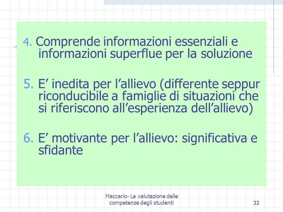 Maccario- La valutazione delle competenze degli studenti33 4. Comprende informazioni essenziali e informazioni superflue per la soluzione 5. E inedita