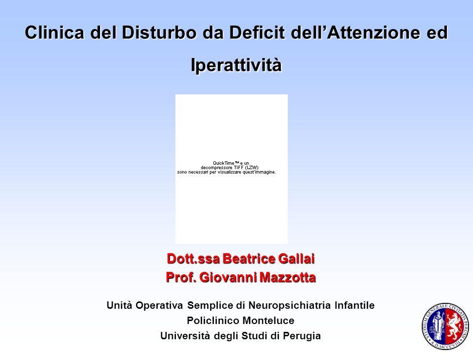Clinica del Disturbo da Deficit dellAttenzione ed Iperattività Dott.ssa Beatrice Gallai Prof. Giovanni Mazzotta Unità Operativa Semplice di Neuropsich