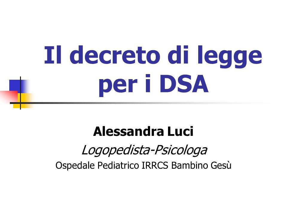 Il decreto di legge per i DSA Alessandra Luci Logopedista-Psicologa Ospedale Pediatrico IRRCS Bambino Gesù