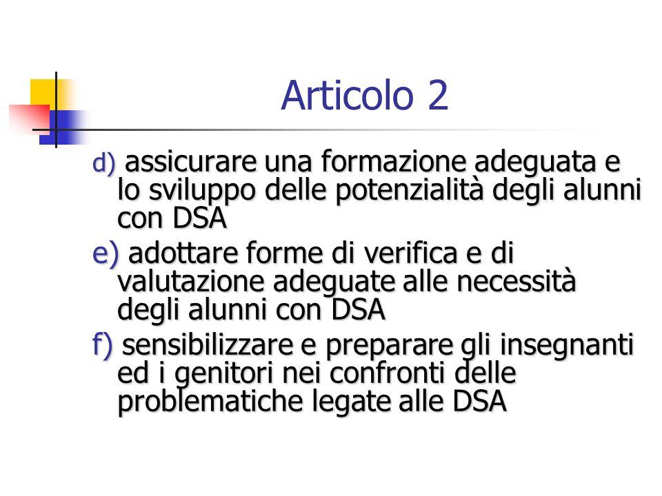 Articolo 2 d) assicurare una formazione adeguata e lo sviluppo delle potenzialità degli alunni con DSA d) assicurare una formazione adeguata e lo svil