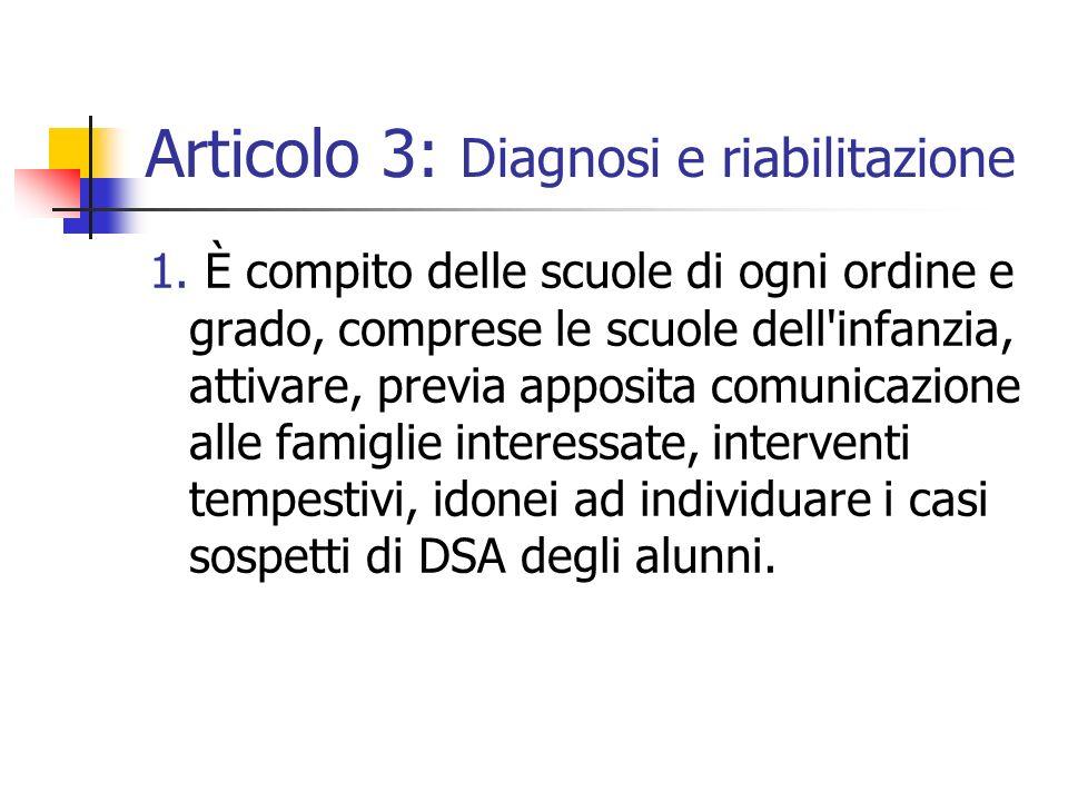Articolo 3: Diagnosi e riabilitazione 1. È compito delle scuole di ogni ordine e grado, comprese le scuole dell'infanzia, attivare, previa apposita co