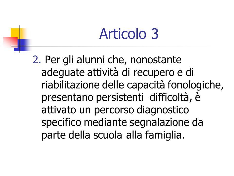 Articolo 3 2. Per gli alunni che, nonostante adeguate attività di recupero e di riabilitazione delle capacità fonologiche, presentano persistenti diff