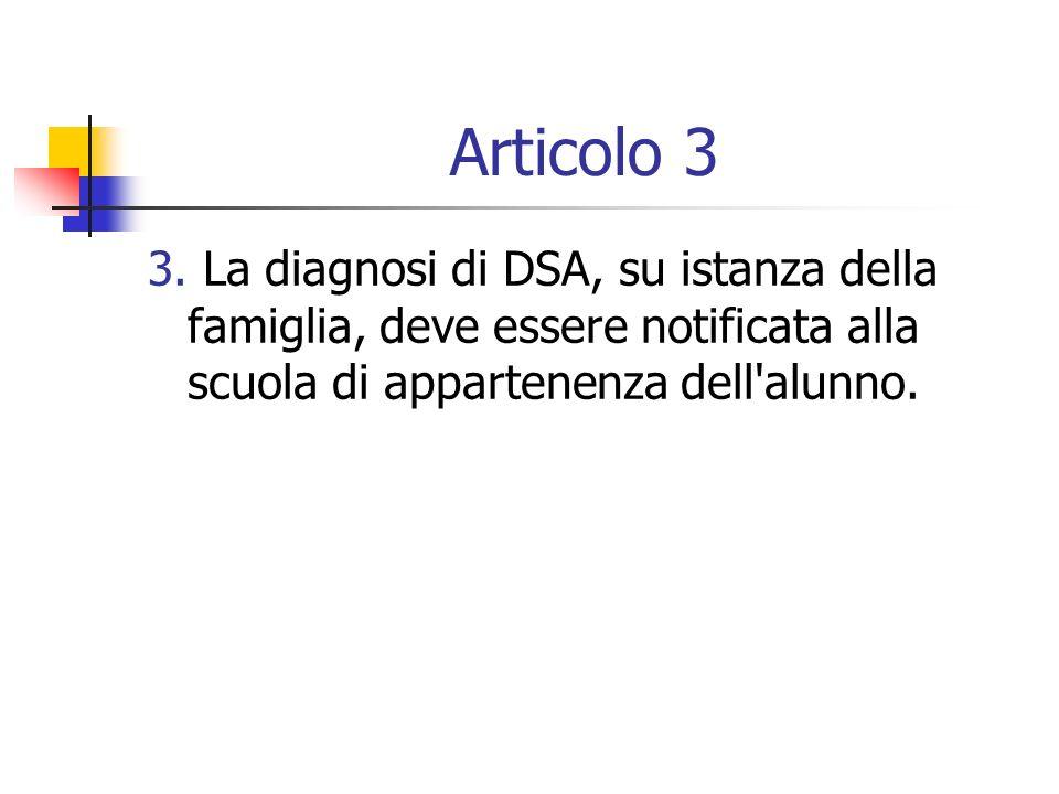 Articolo 3 3. La diagnosi di DSA, su istanza della famiglia, deve essere notificata alla scuola di appartenenza dell'alunno.