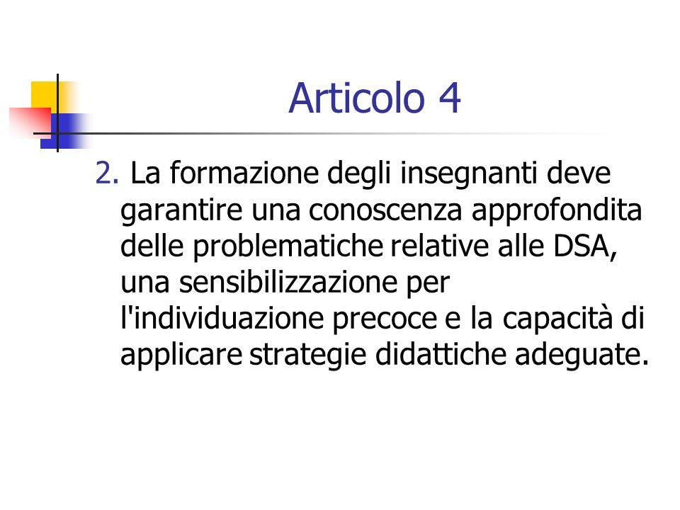 Articolo 4 2. La formazione degli insegnanti deve garantire una conoscenza approfondita delle problematiche relative alle DSA, una sensibilizzazione p