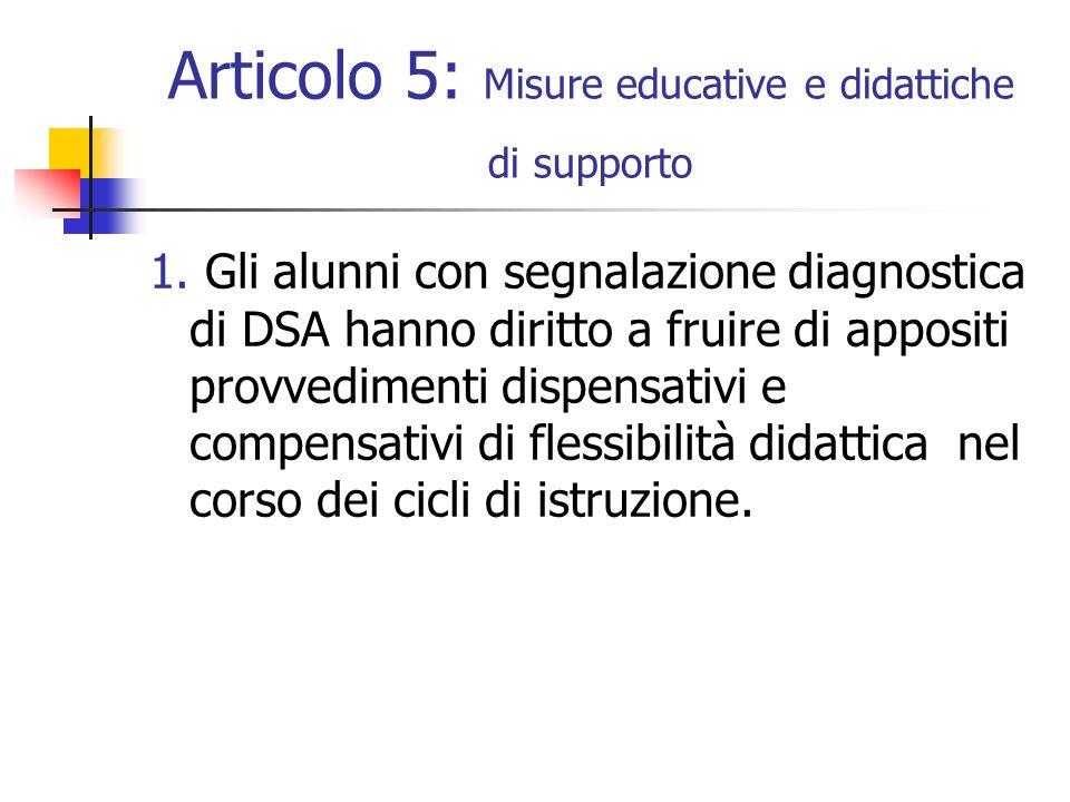 Articolo 5: Misure educative e didattiche di supporto 1. Gli alunni con segnalazione diagnostica di DSA hanno diritto a fruire di appositi provvedimen