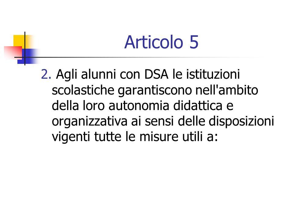 Articolo 5 2. Agli alunni con DSA le istituzioni scolastiche garantiscono nell'ambito della loro autonomia didattica e organizzativa ai sensi delle di