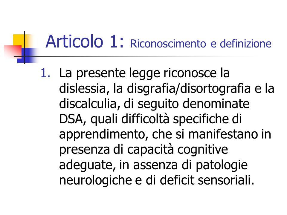 Articolo 1: Riconoscimento e definizione 1.La presente legge riconosce la dislessia, la disgrafia/disortografia e la discalculia, di seguito denominat