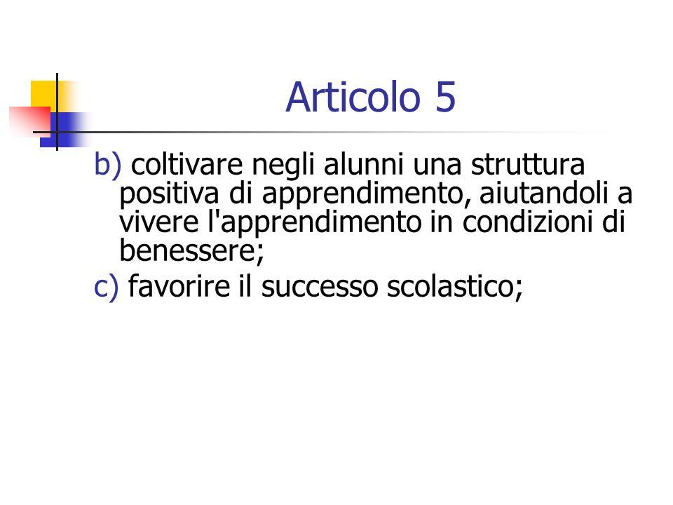 Articolo 5 b) coltivare negli alunni una struttura positiva di apprendimento, aiutandoli a vivere l'apprendimento in condizioni di benessere; c) favor