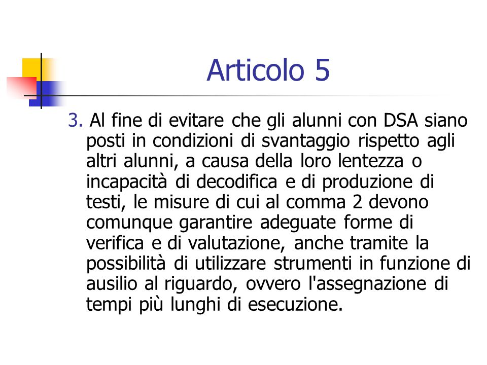 Articolo 5 3. Al fine di evitare che gli alunni con DSA siano posti in condizioni di svantaggio rispetto agli altri alunni, a causa della loro lentezz