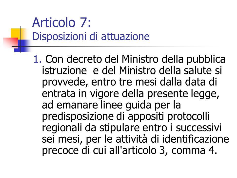Articolo 7: Disposizioni di attuazione 1. Con decreto del Ministro della pubblica istruzione e del Ministro della salute si provvede, entro tre mesi d