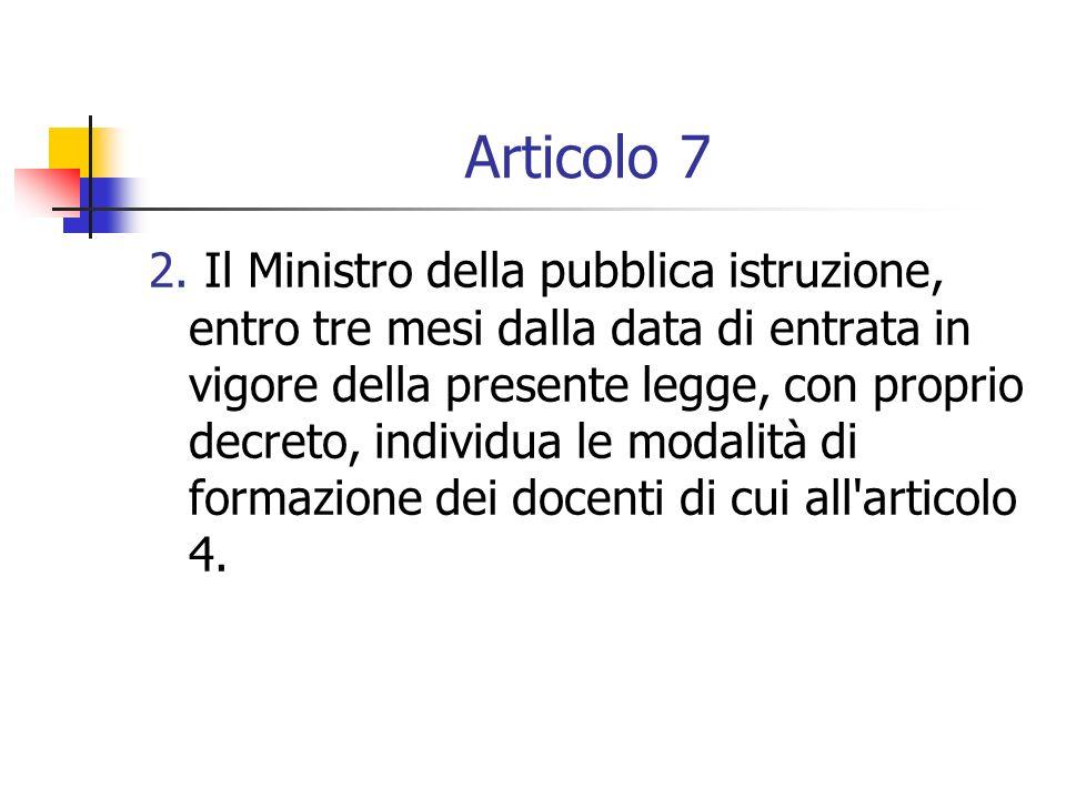 Articolo 7 2. Il Ministro della pubblica istruzione, entro tre mesi dalla data di entrata in vigore della presente legge, con proprio decreto, individ