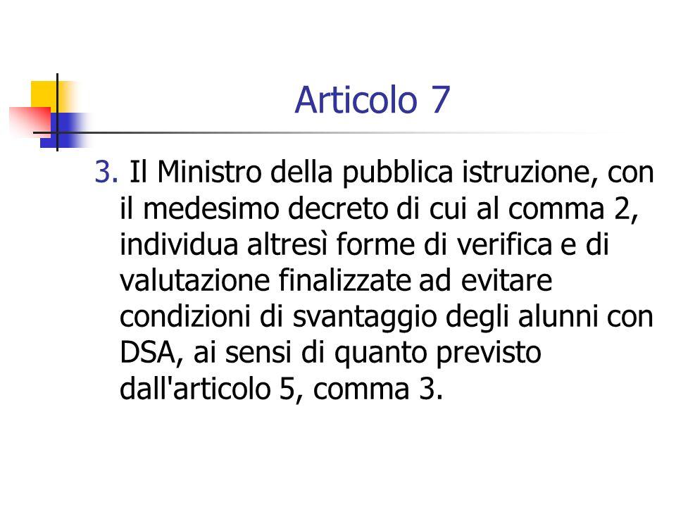 Articolo 7 3. Il Ministro della pubblica istruzione, con il medesimo decreto di cui al comma 2, individua altresì forme di verifica e di valutazione f
