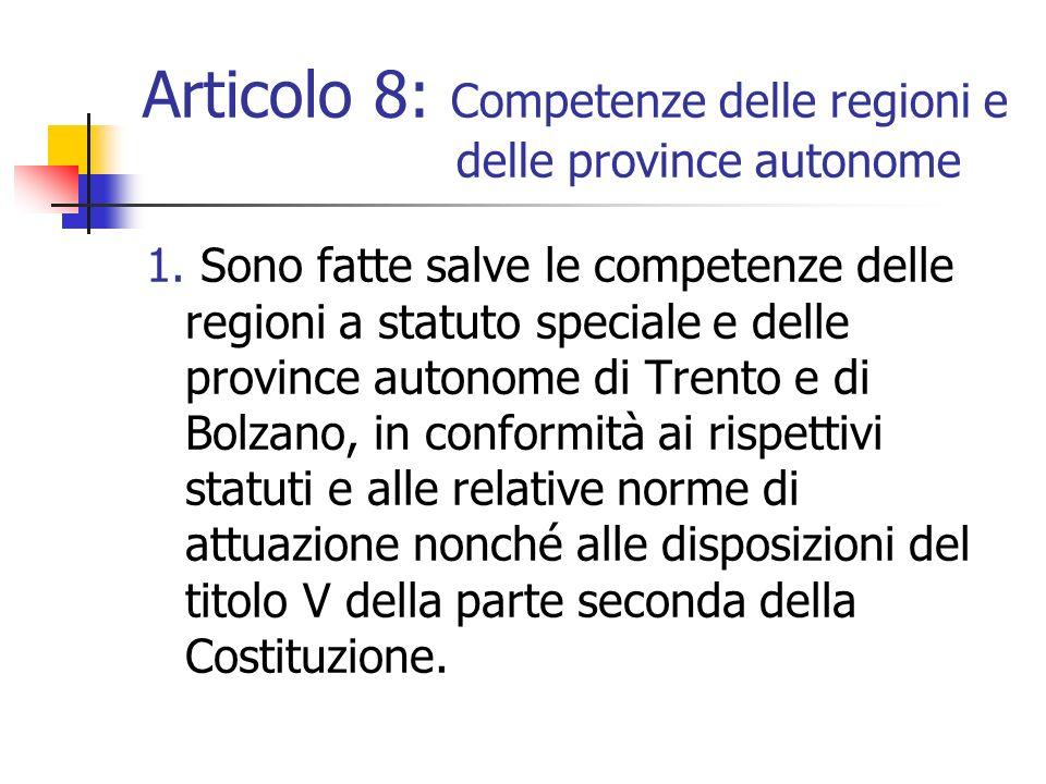 Articolo 8: Competenze delle regioni e delle province autonome 1. Sono fatte salve le competenze delle regioni a statuto speciale e delle province aut