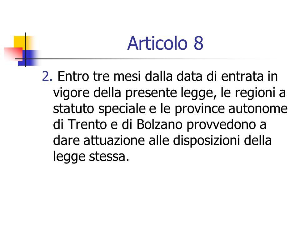 Articolo 8 2. Entro tre mesi dalla data di entrata in vigore della presente legge, le regioni a statuto speciale e le province autonome di Trento e di