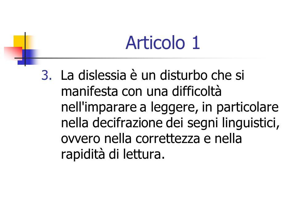 Articolo 1 3. La dislessia è un disturbo che si manifesta con una difficoltà nell'imparare a leggere, in particolare nella decifrazione dei segni ling