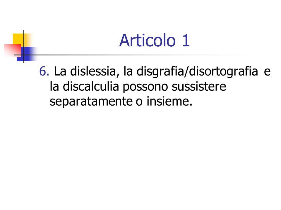 Articolo 1 6. La dislessia, la disgrafia/disortografia e la discalculia possono sussistere separatamente o insieme.