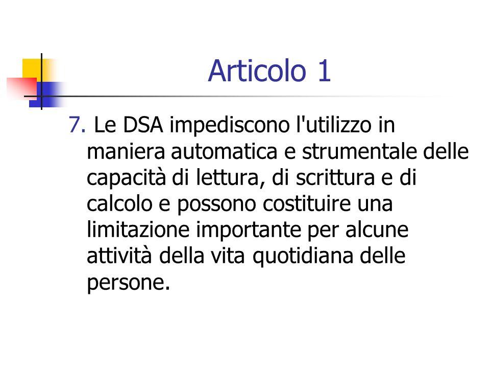 Articolo 1 7. Le DSA impediscono l'utilizzo in maniera automatica e strumentale delle capacità di lettura, di scrittura e di calcolo e possono costitu