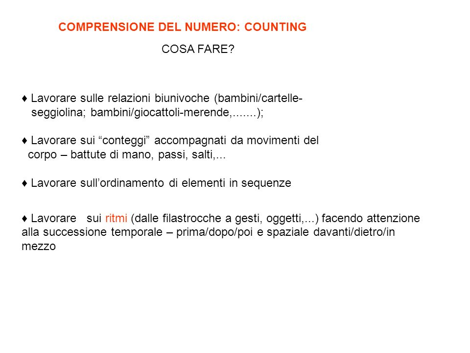 COMPRENSIONE DEL NUMERO: COUNTING Lavorare sulle relazioni biunivoche (bambini/cartelle- seggiolina; bambini/giocattoli-merende,.......); Lavorare sui