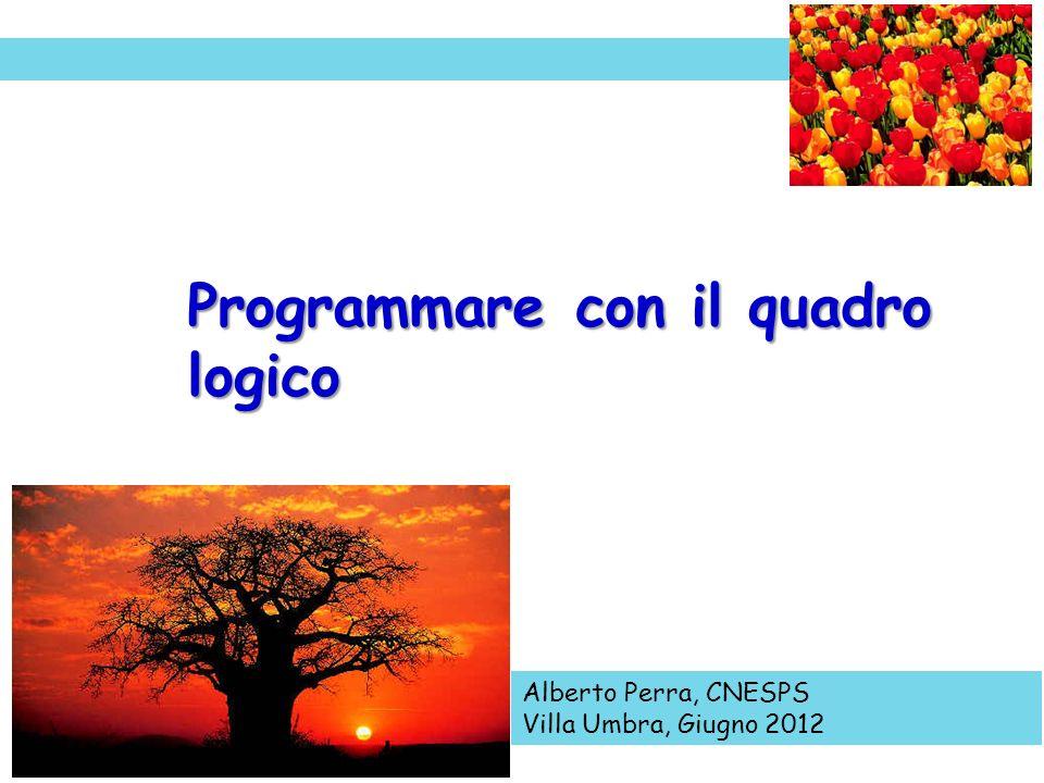 Alberto Perra, CNESPS Villa Umbra, Giugno 2012 Programmare con il quadro logico
