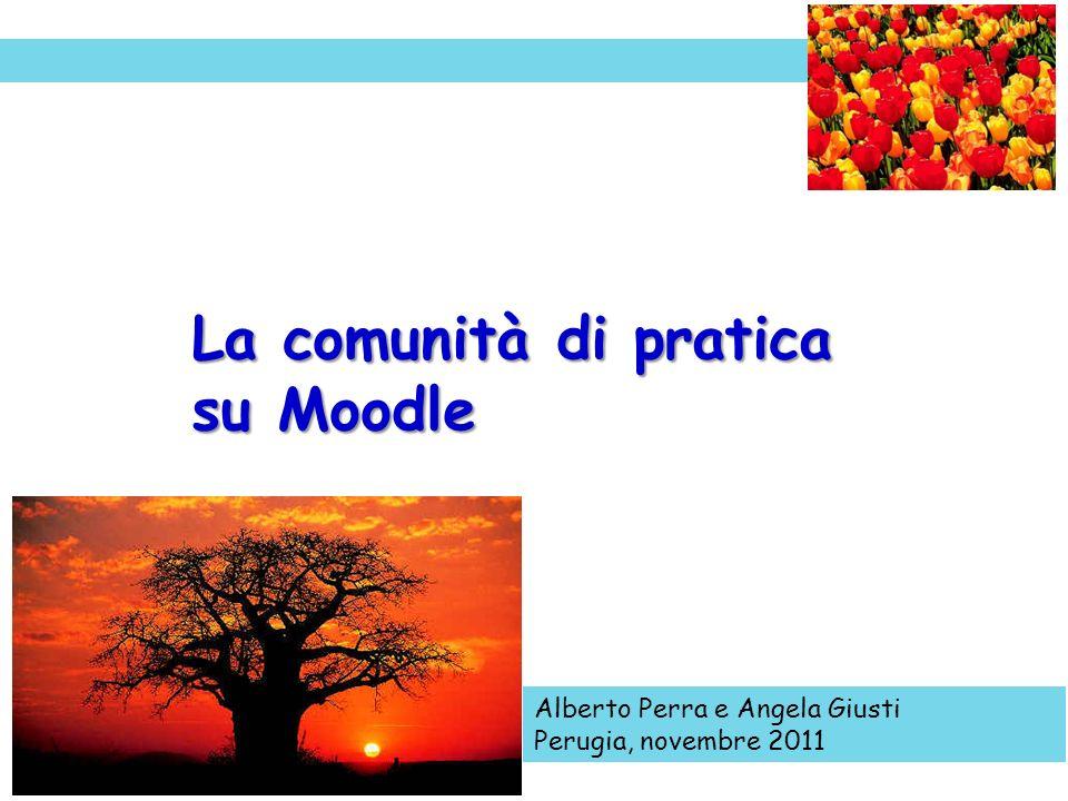 Alberto Perra e Angela Giusti Perugia, novembre 2011 La comunità di pratica su Moodle
