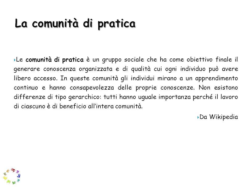Le comunità di pratica è un gruppo sociale che ha come obiettivo finale il generare conoscenza organizzata e di qualità cui ogni individuo può avere l