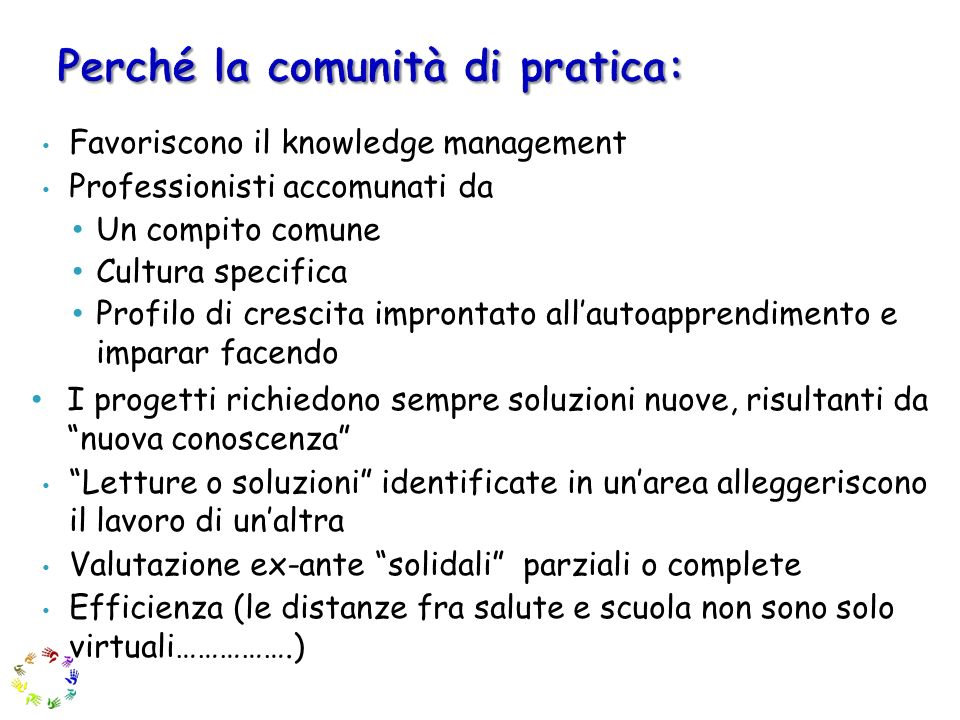 Favoriscono il knowledge management Professionisti accomunati da Un compito comune Cultura specifica Profilo di crescita improntato allautoapprendimen