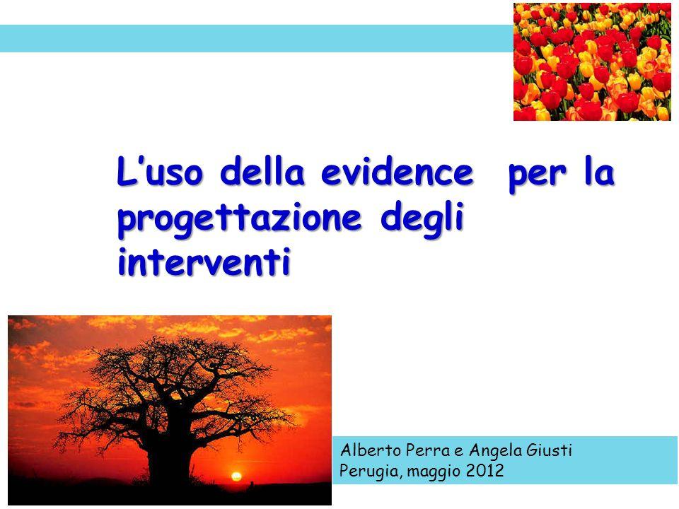 Luso della evidence per la progettazione degli interventi Alberto Perra e Angela Giusti Perugia, maggio 2012