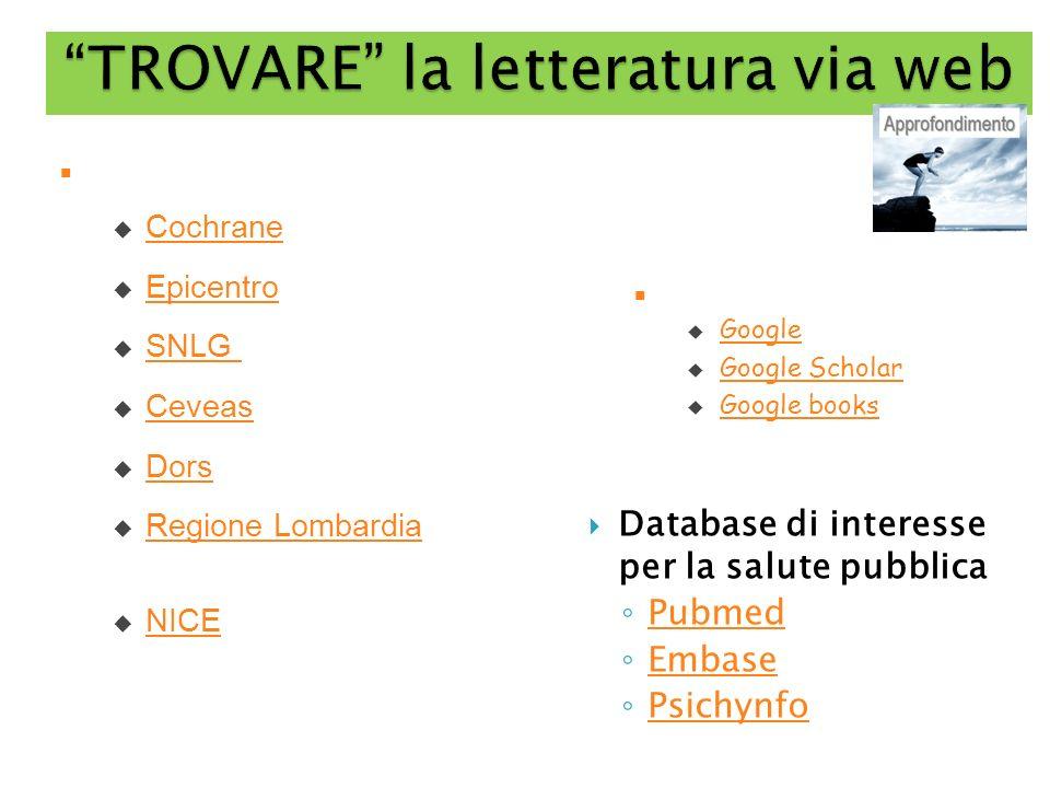 TROVARE la letteratura via web Database di interesse per la salute pubblica Pubmed Embase Psichynfo Portali e siti specializzati Cochrane Epicentro SN