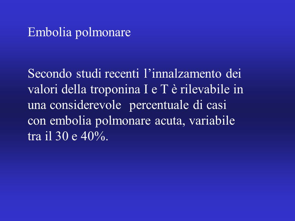 Embolia polmonare Secondo studi recenti linnalzamento dei valori della troponina I e T è rilevabile in una considerevole percentuale di casi con embol