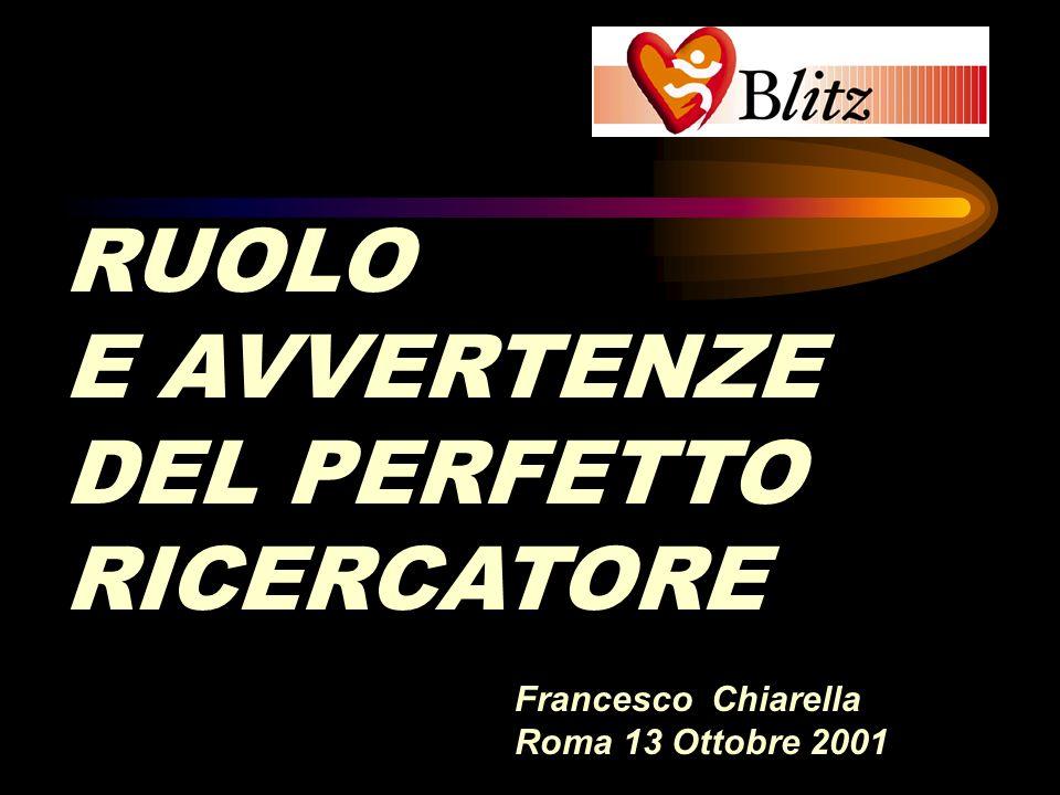 RUOLO E AVVERTENZE DEL PERFETTO RICERCATORE Francesco Chiarella Roma 13 Ottobre 2001