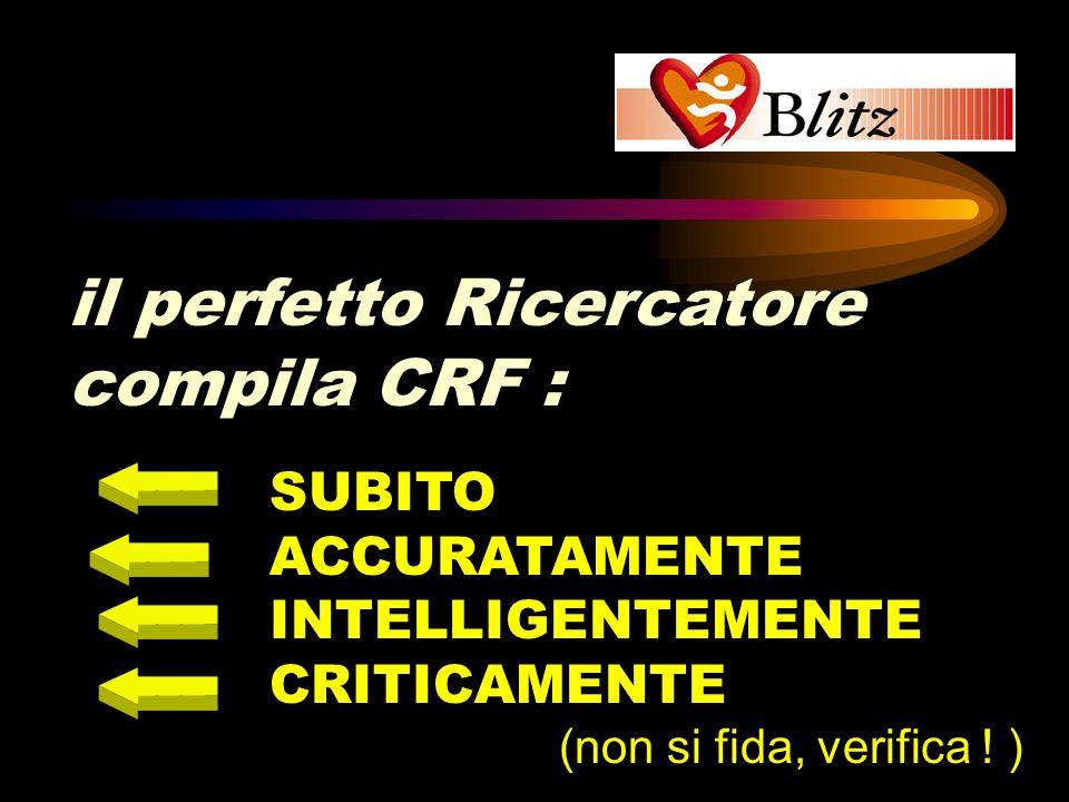 il perfetto Ricercatore SUBITO ACCURATAMENTE INTELLIGENTEMENTE CRITICAMENTE (non si fida, verifica ! ) compila CRF :