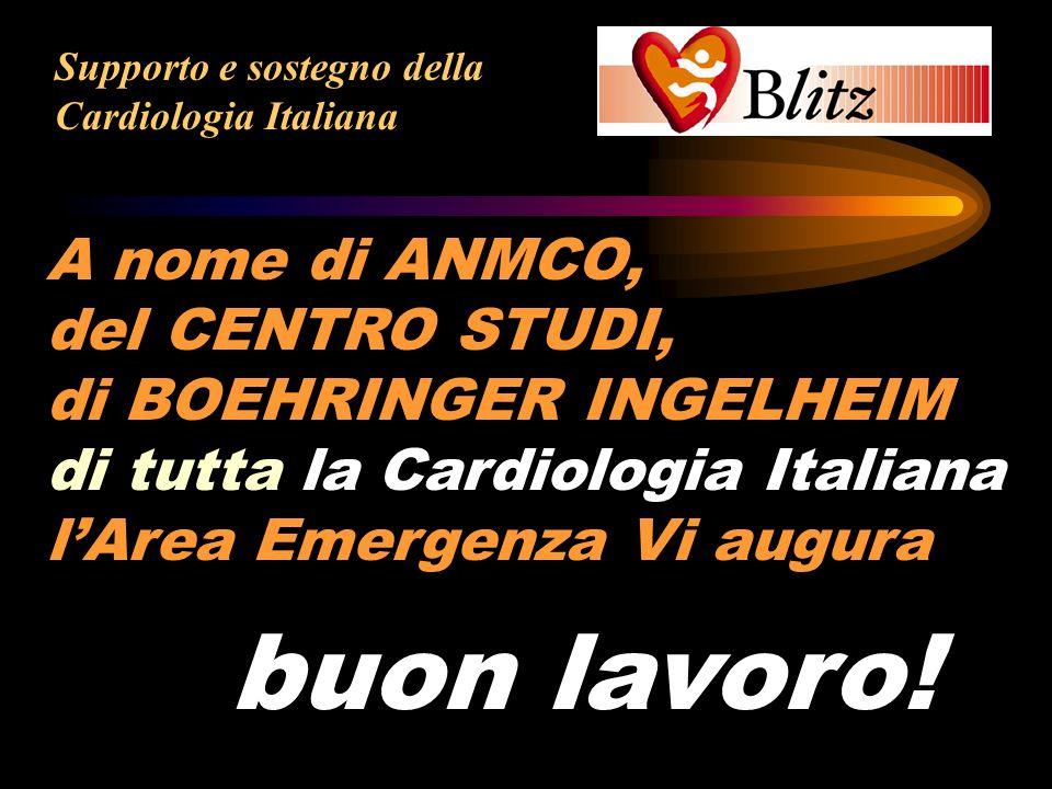 buon lavoro! A nome di ANMCO, del CENTRO STUDI, di BOEHRINGER INGELHEIM di tutta la Cardiologia Italiana lArea Emergenza Vi augura Supporto e sostegno
