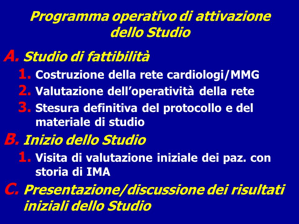 Programma operativo di attivazione dello Studio A. Studio di fattibilità 1. Costruzione della rete cardiologi/MMG 2. Valutazione delloperatività della