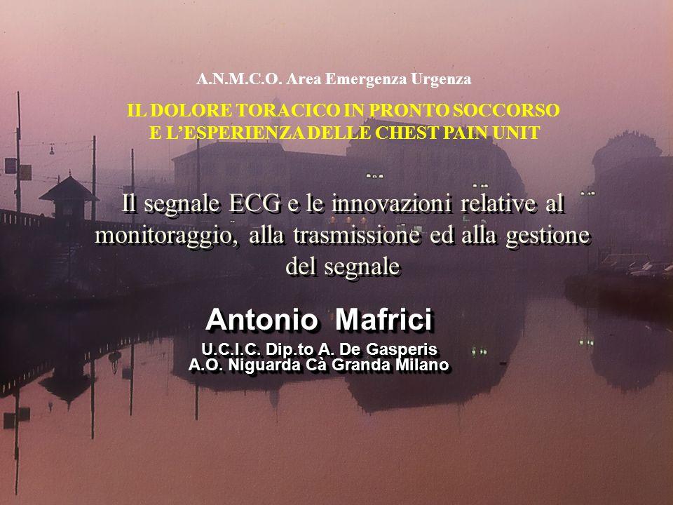 Il segnale ECG e le innovazioni relative al monitoraggio, alla trasmissione ed alla gestione del segnale Antonio Mafrici U.C.I.C. Dip.to A. De Gasperi