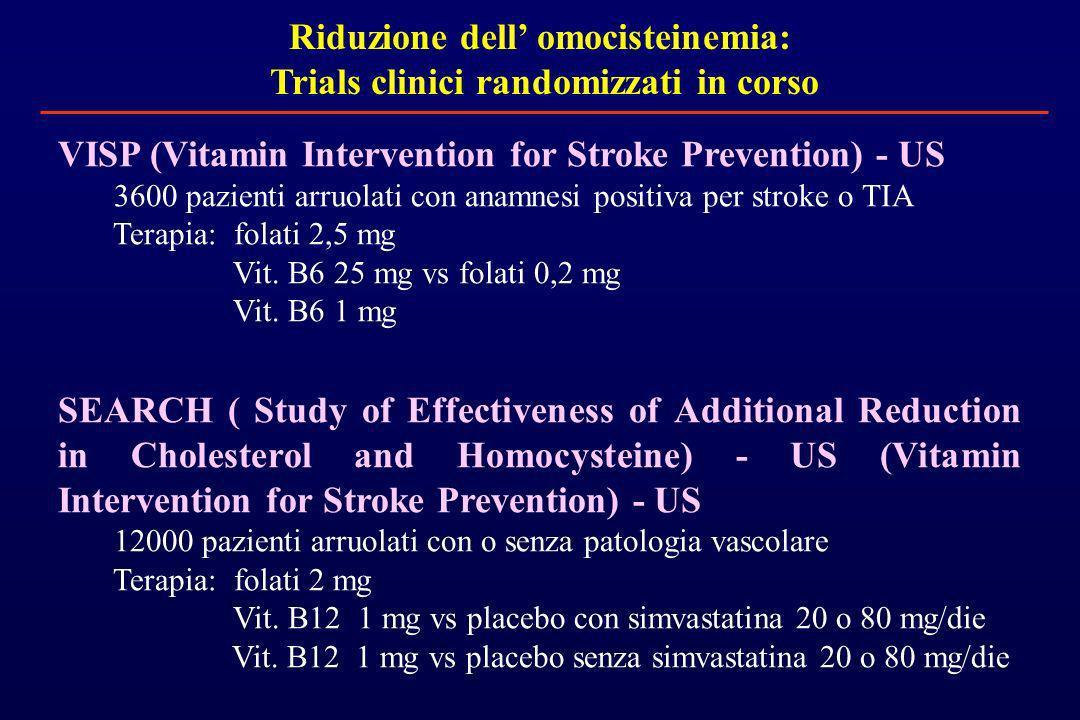 Riduzione dell omocisteinemia: Trials clinici randomizzati in corso VISP (Vitamin Intervention for Stroke Prevention) - US 3600 pazienti arruolati con