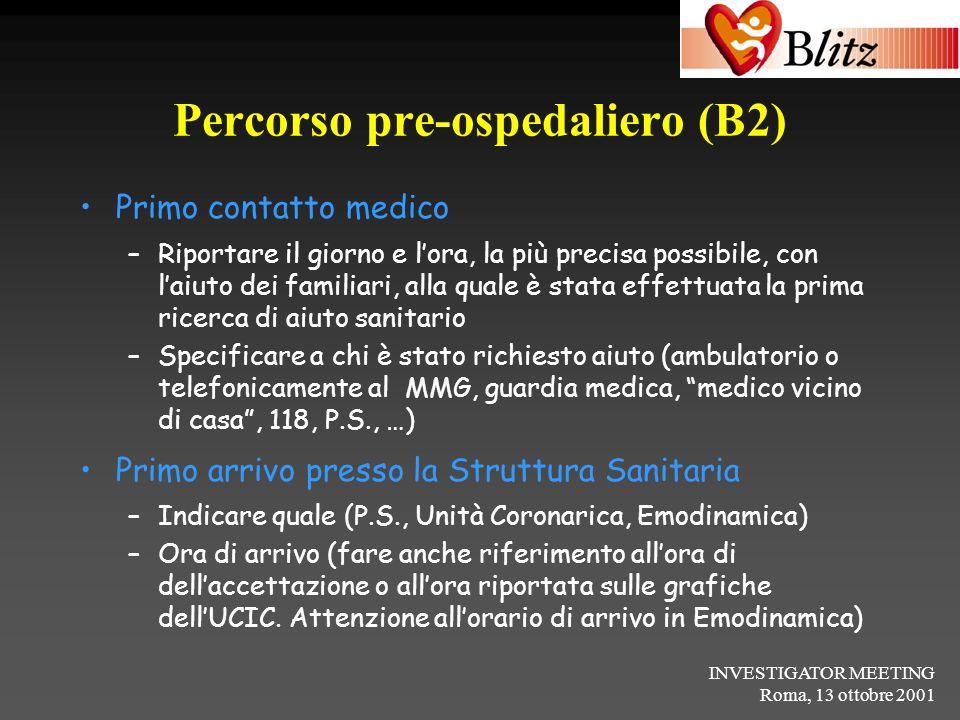 INVESTIGATOR MEETING Roma, 13 ottobre 2001 Percorso pre-ospedaliero (B2) Primo contatto medico –Riportare il giorno e lora, la più precisa possibile,