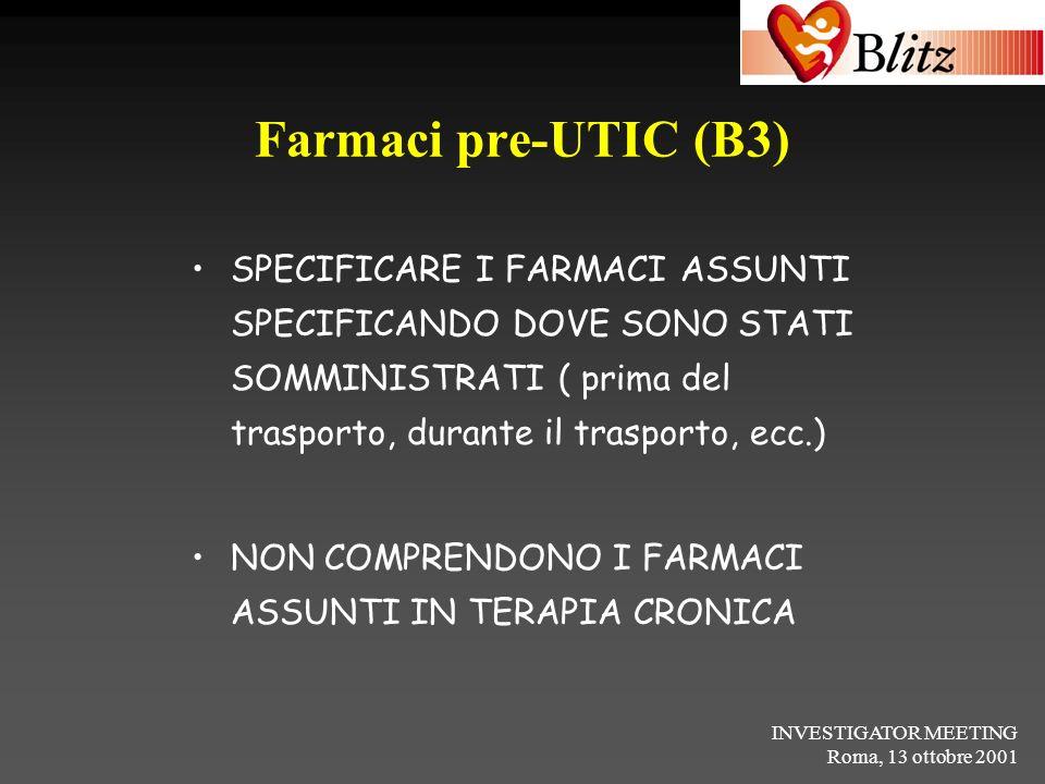 INVESTIGATOR MEETING Roma, 13 ottobre 2001 Farmaci pre-UTIC (B3) SPECIFICARE I FARMACI ASSUNTI SPECIFICANDO DOVE SONO STATI SOMMINISTRATI ( prima del