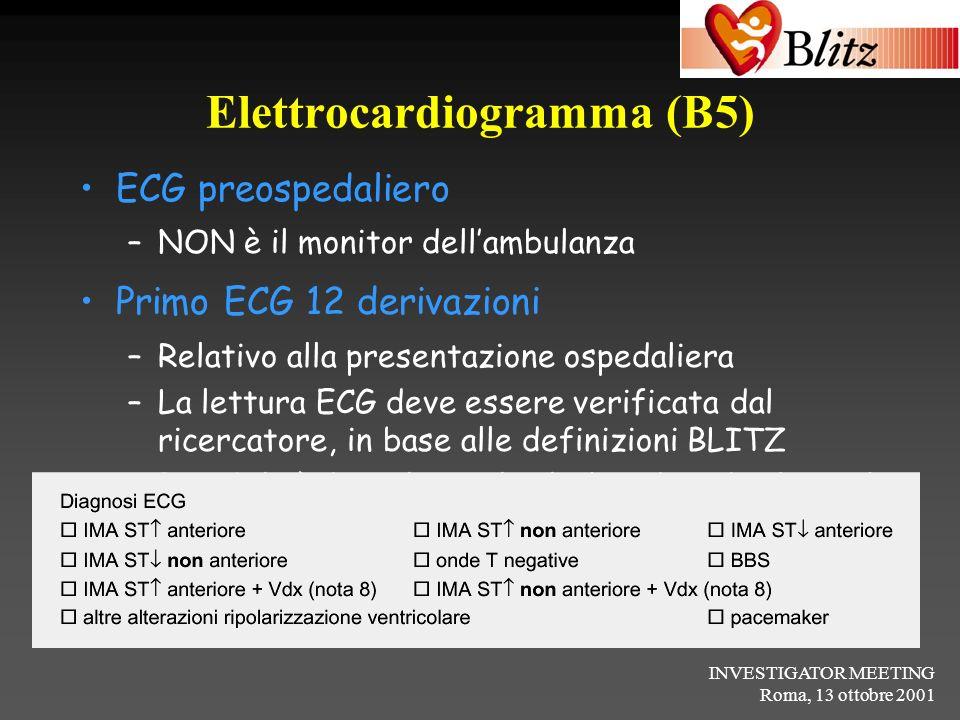 INVESTIGATOR MEETING Roma, 13 ottobre 2001 Elettrocardiogramma (B5) ECG preospedaliero –NON è il monitor dellambulanza Primo ECG 12 derivazioni –Relat