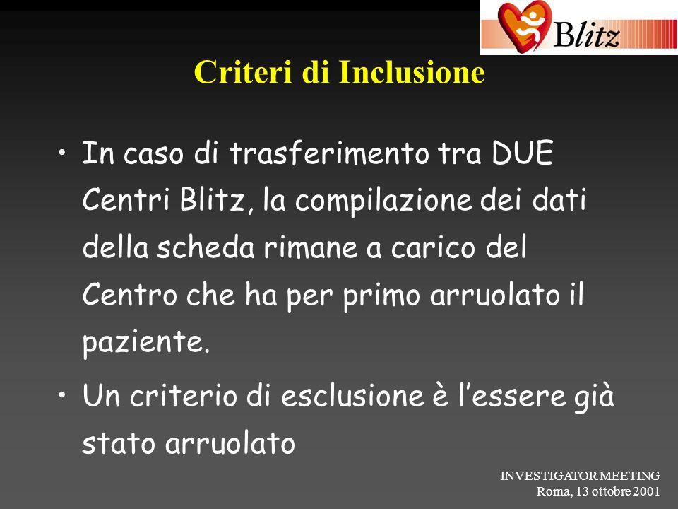 INVESTIGATOR MEETING Roma, 13 ottobre 2001 Criteri di Inclusione In caso di trasferimento tra DUE Centri Blitz, la compilazione dei dati della scheda