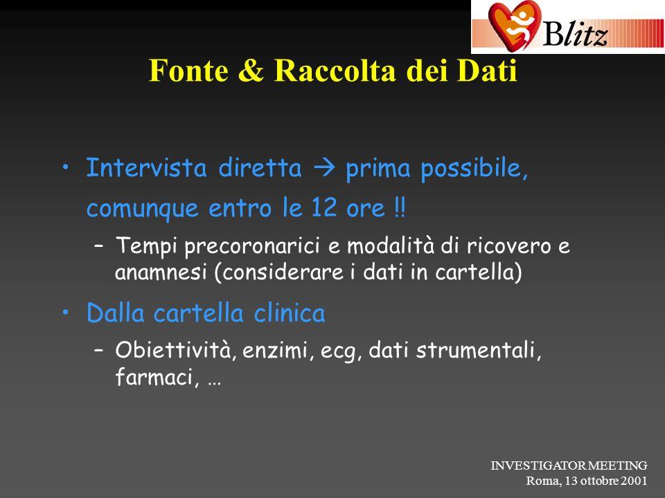 INVESTIGATOR MEETING Roma, 13 ottobre 2001 Fonte & Raccolta dei Dati Intervista diretta prima possibile, comunque entro le 12 ore !! –Tempi precoronar