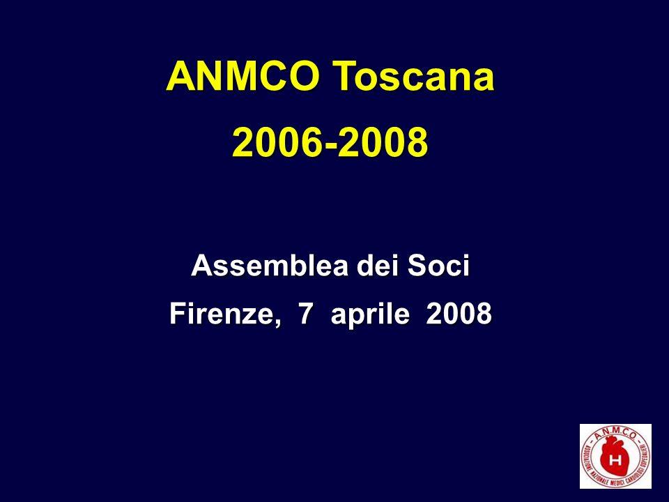 ANMCO Toscana 2006-2008 Assemblea dei Soci Firenze, 7 aprile 2008 ANMCO Toscana 2006-2008 Assemblea dei Soci Firenze, 7 aprile 2008
