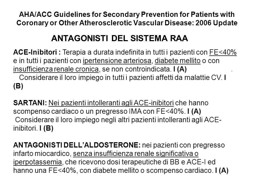 AHA/ACC Guidelines for Secondary Prevention for Patients with Coronary or Other Atherosclerotic Vascular Disease: 2006 Update ANTAGONISTI DEL SISTEMA