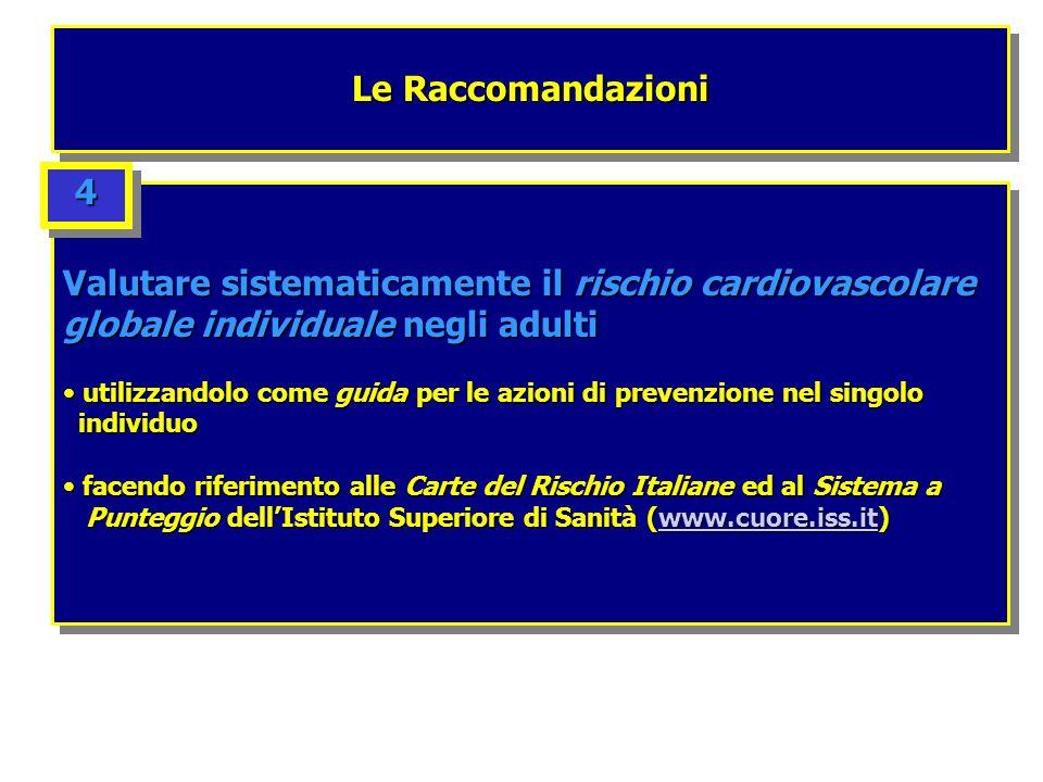 Le Raccomandazioni Valutare sistematicamente il rischio cardiovascolare globale individuale negli adulti utilizzandolo come guida per le azioni di pre