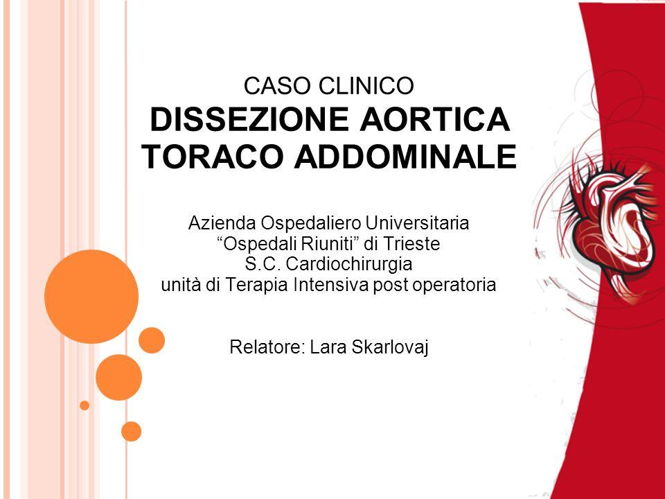 CASO CLINICO DISSEZIONE AORTICA TORACO ADDOMINALE Azienda Ospedaliero Universitaria Ospedali Riuniti di Trieste S.C. Cardiochirurgia unità di Terapia