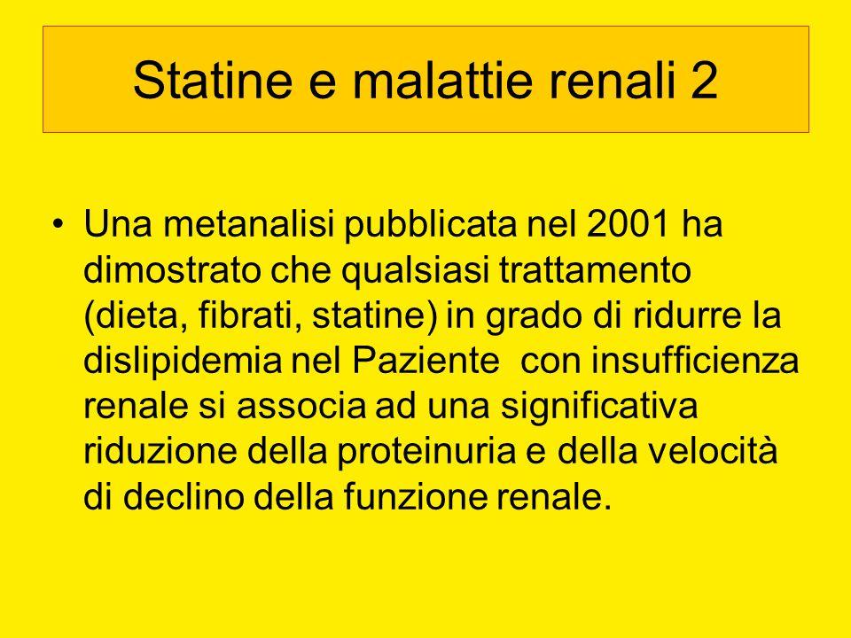 Statine e malattie renali 2 Una metanalisi pubblicata nel 2001 ha dimostrato che qualsiasi trattamento (dieta, fibrati, statine) in grado di ridurre l