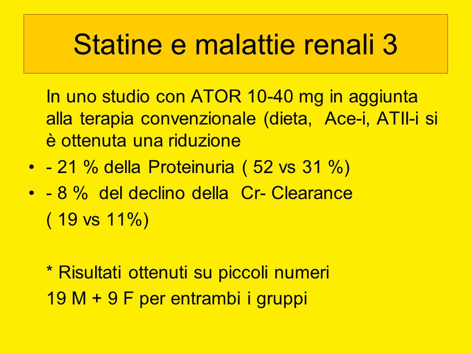 Statine e malattie renali 3 In uno studio con ATOR 10-40 mg in aggiunta alla terapia convenzionale (dieta, Ace-i, ATII-i si è ottenuta una riduzione -