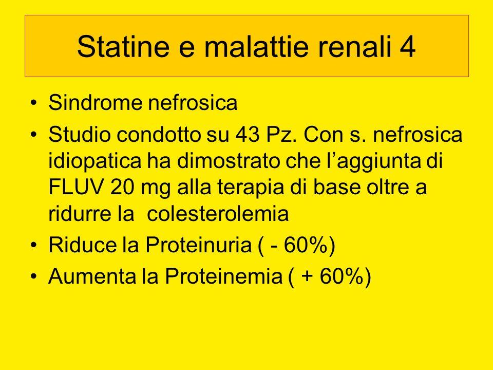 Statine e malattie renali 4 Sindrome nefrosica Studio condotto su 43 Pz. Con s. nefrosica idiopatica ha dimostrato che laggiunta di FLUV 20 mg alla te